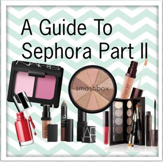 Guide to Sephora Part II
